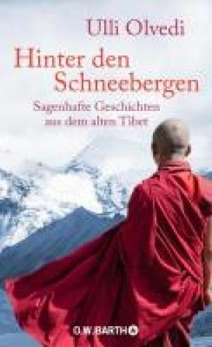 Hinter den Schneebergen   Sagenhafte Geschichten aus dem alten Tibet