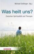 Was heilt uns? Zwischen Spiritualität und Therapie